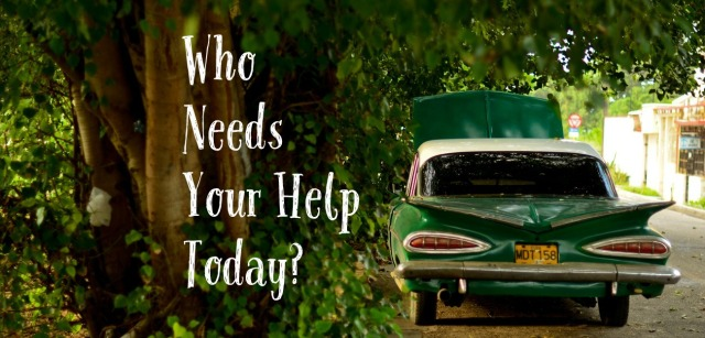 who needs your help today?